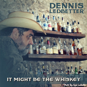 It Might Be The Whiskey - DENNIS LEDBETTER